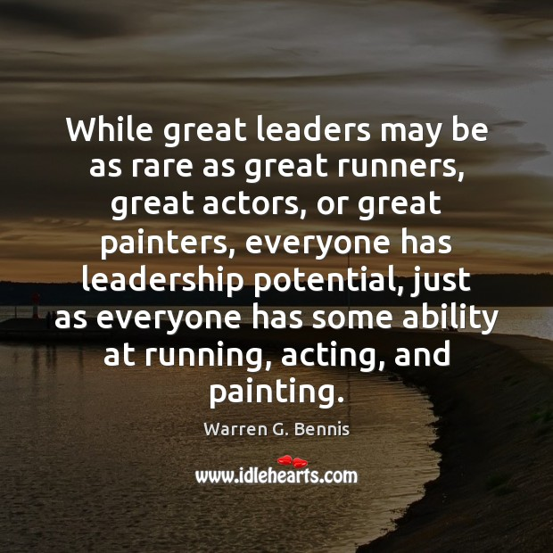 While great leaders may be as rare as great runners, great actors, Warren G. Bennis Picture Quote