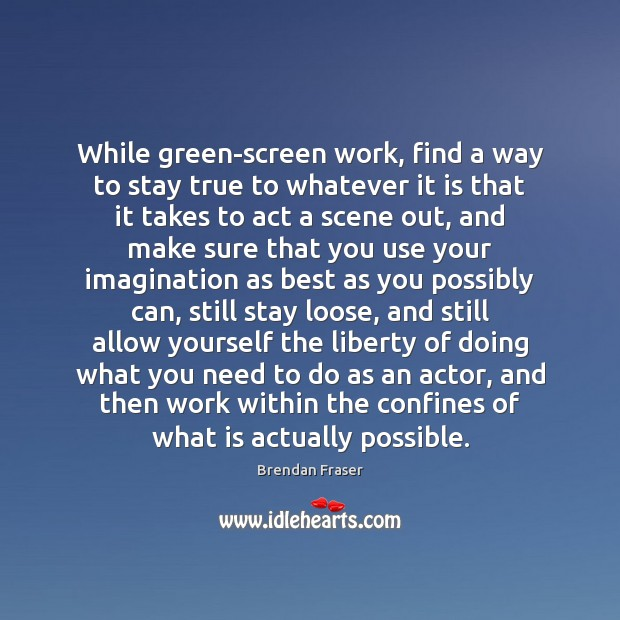 Image, While green-screen work, find a way to stay true to whatever it