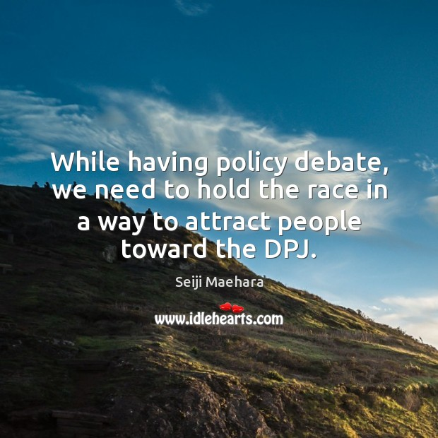 While having policy debate, we need to hold the race in a Image