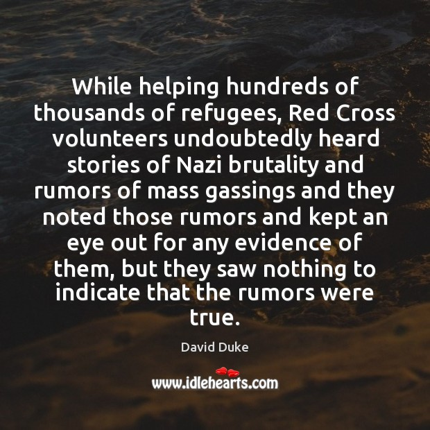 While helping hundreds of thousands of refugees, Red Cross volunteers undoubtedly heard David Duke Picture Quote