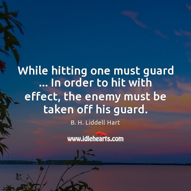 While hitting one must guard … In order to hit with effect, the B. H. Liddell Hart Picture Quote