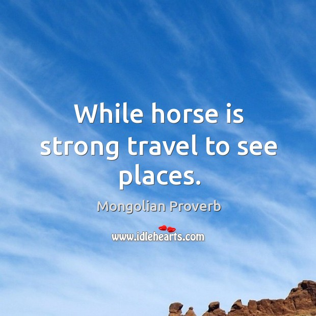 Image, While horse is strong travel to see places.