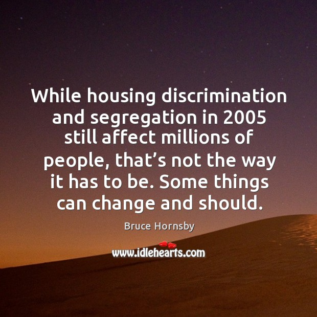 Image, While housing discrimination and segregation in 2005 still affect millions of people, that's not the way it has to be.