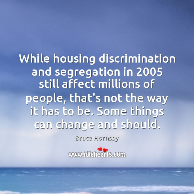 Image, While housing discrimination and segregation in 2005 still affect millions of people, that's