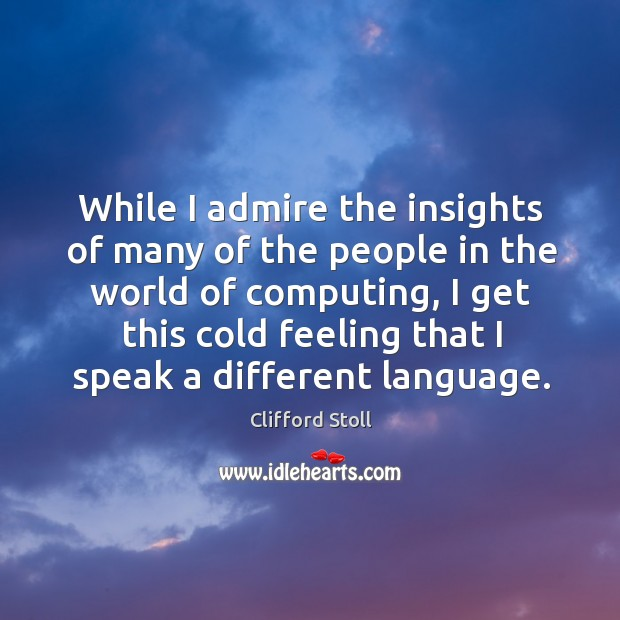 Image, While I admire the insights of many of the people in the world of computing