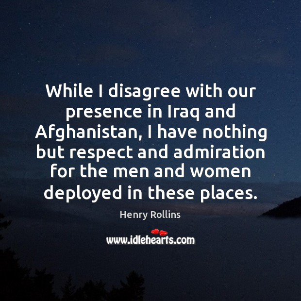 Image, While I disagree with our presence in Iraq and Afghanistan, I have