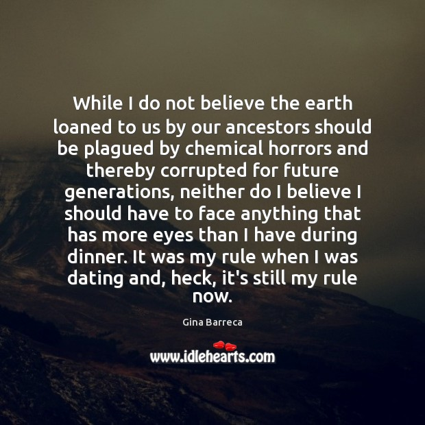 While I do not believe the earth loaned to us by our Gina Barreca Picture Quote