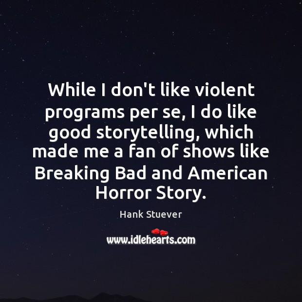 While I don't like violent programs per se, I do like good Image