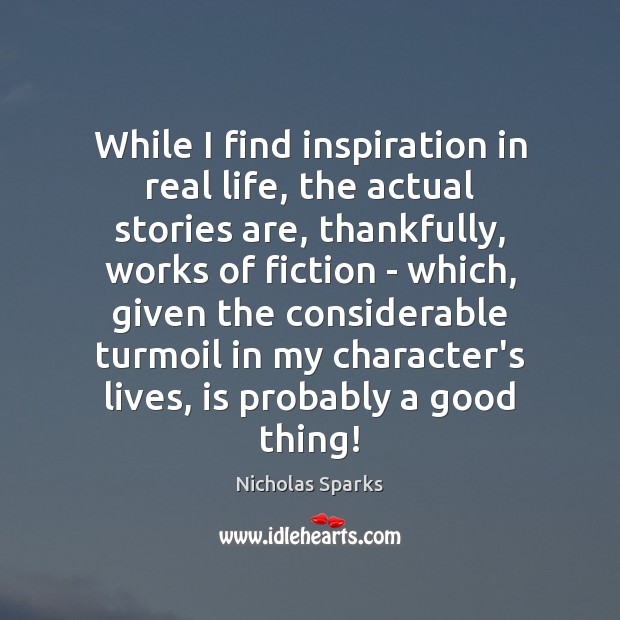 Image, While I find inspiration in real life, the actual stories are, thankfully,