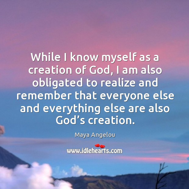 Image, While I know myself as a creation of god, I am also obligated to realize