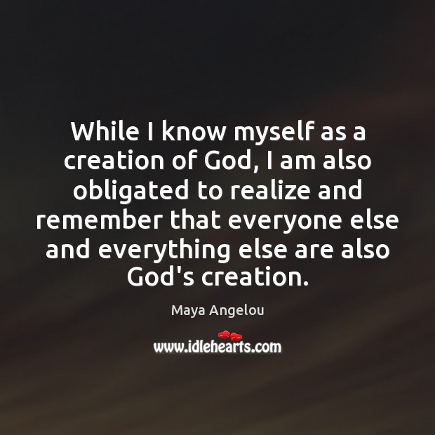 Image, While I know myself as a creation of God, I am also