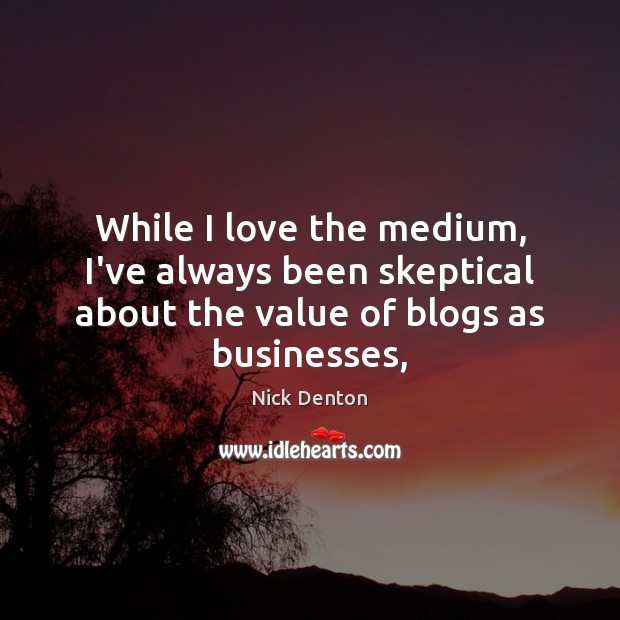 While I love the medium, I've always been skeptical about the value Value Quotes Image