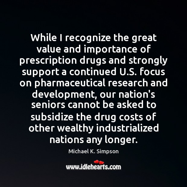 While I recognize the great value and importance of prescription drugs and Image