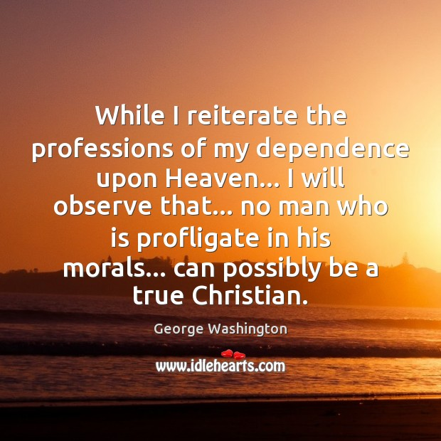 While I reiterate the professions of my dependence upon Heaven… I will Image
