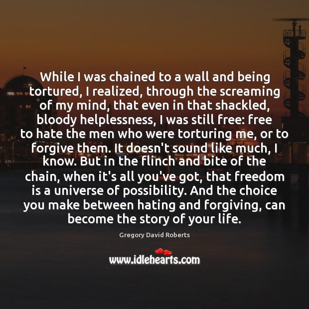 While I was chained to a wall and being tortured, I realized, Hate Quotes Image
