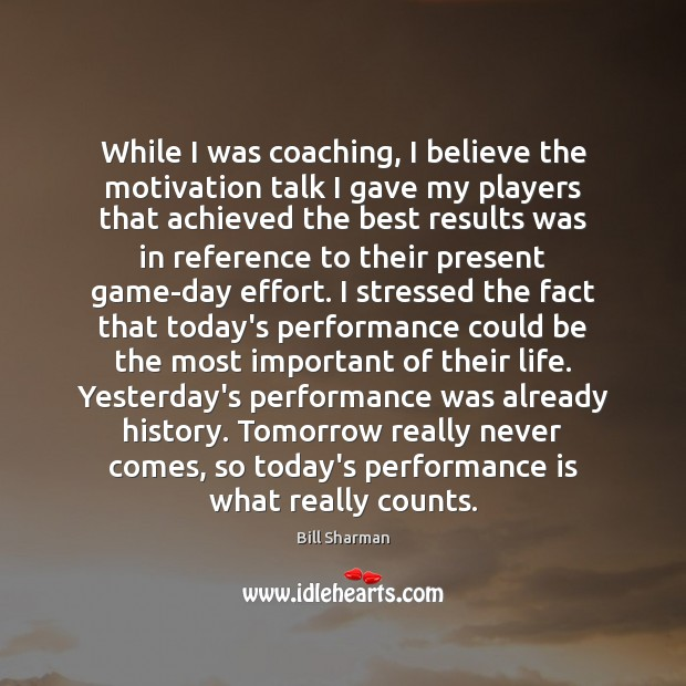While I was coaching, I believe the motivation talk I gave my Performance Quotes Image