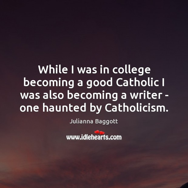 Image, While I was in college becoming a good Catholic I was also