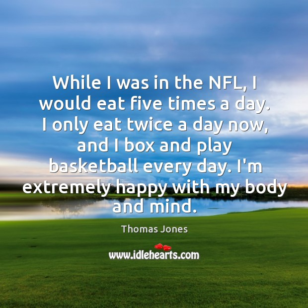 While I was in the NFL, I would eat five times a Image