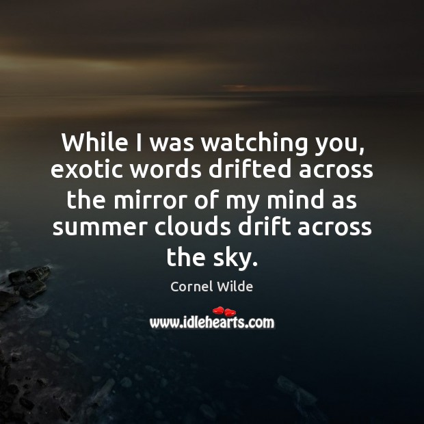 While I was watching you, exotic words drifted across the mirror of Cornel Wilde Picture Quote