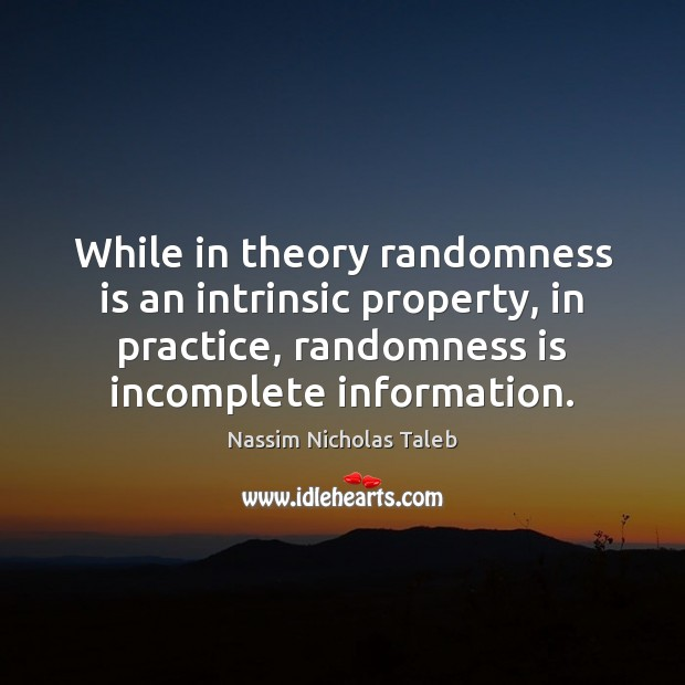 Image, While in theory randomness is an intrinsic property, in practice, randomness is