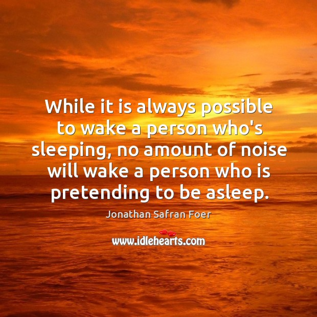While it is always possible to wake a person who's sleeping, no Image