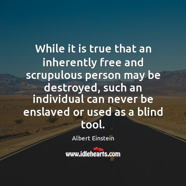 While it is true that an inherently free and scrupulous person may Albert Einstein Picture Quote