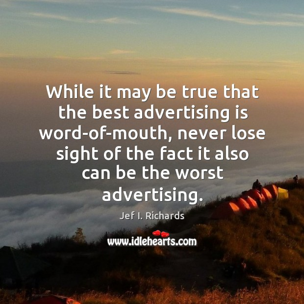 While it may be true that the best advertising is word-of-mouth Image