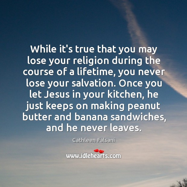 While it's true that you may lose your religion during the course Cathleen Falsani Picture Quote