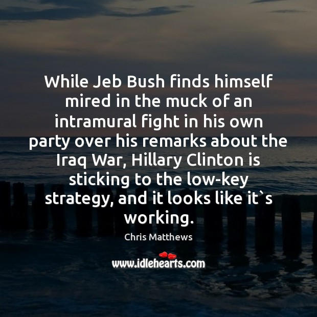 While Jeb Bush finds himself mired in the muck of an intramural Image