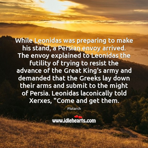 Image, While Leonidas was preparing to make his stand, a Persian envoy arrived.