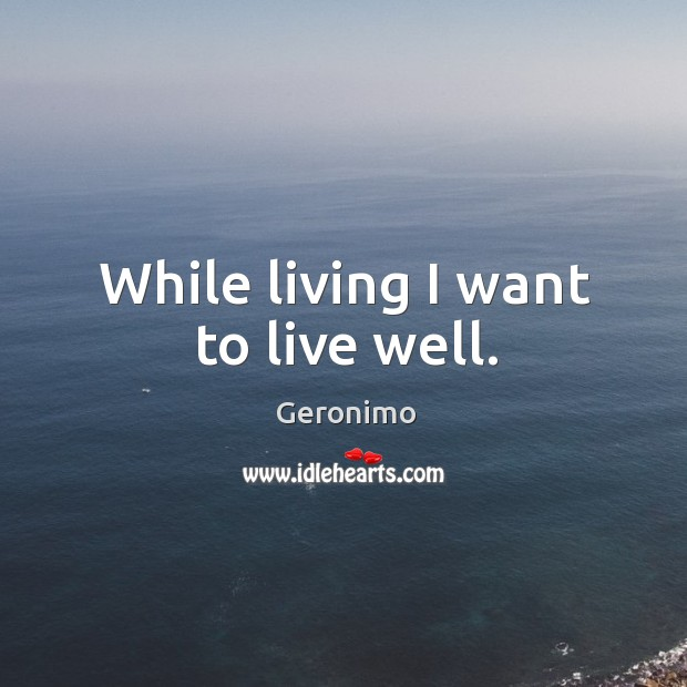 While living I want to live well. Image