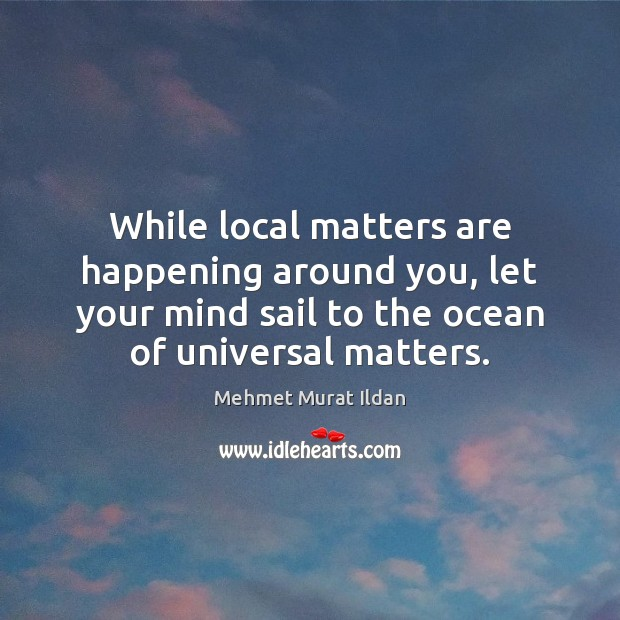 Image, While local matters are happening around you, let your mind sail to