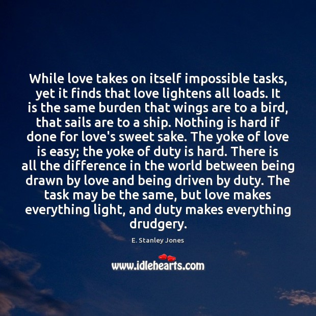 While love takes on itself impossible tasks, yet it finds that love E. Stanley Jones Picture Quote