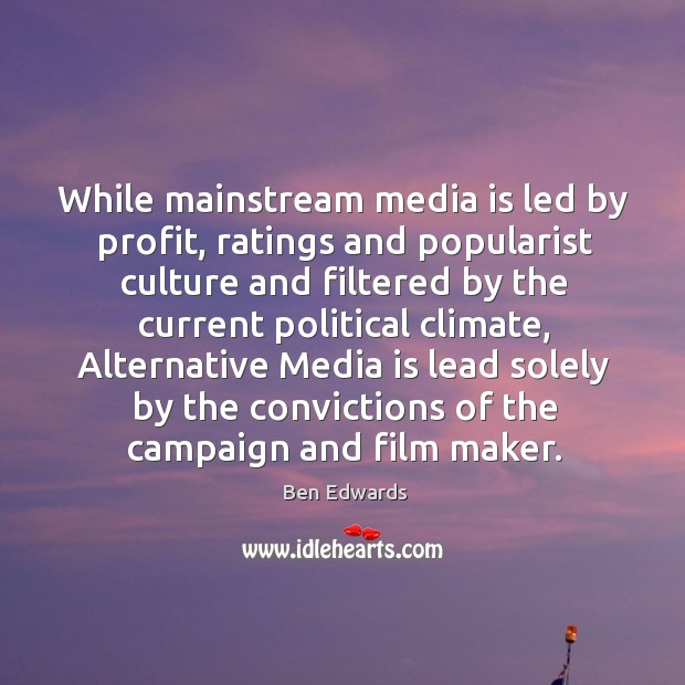 Image, While mainstream media is led by profit, ratings and popularist culture and filtered by