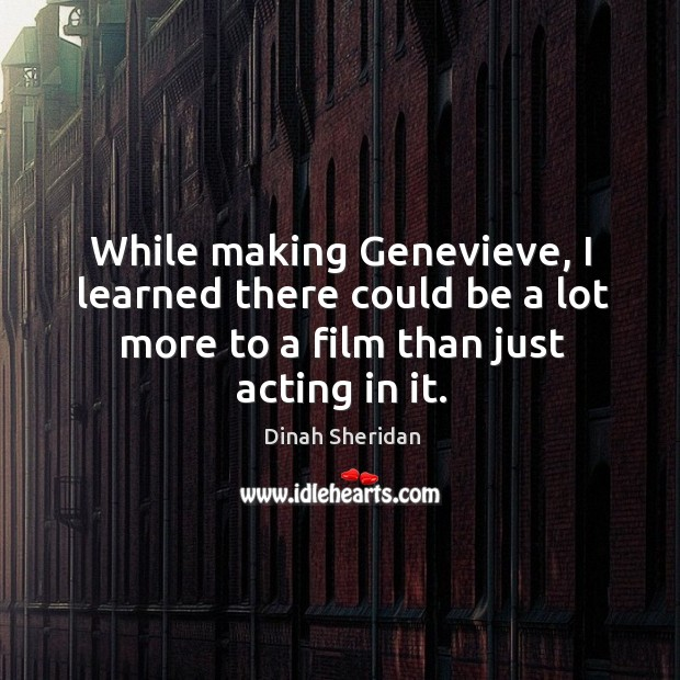 While making genevieve, I learned there could be a lot more to a film than just acting in it. Image