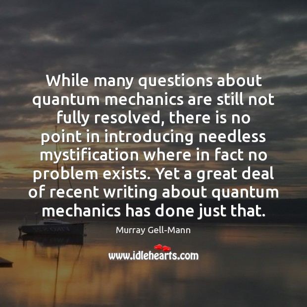 While many questions about quantum mechanics are still not fully resolved, there Image