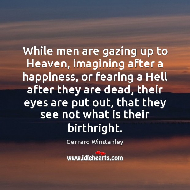 While men are gazing up to Heaven, imagining after a happiness, or Image