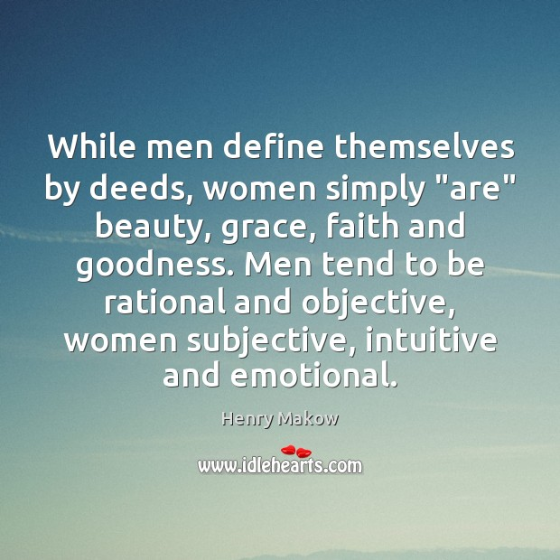 """While men define themselves by deeds, women simply """"are"""" beauty, grace, faith Image"""