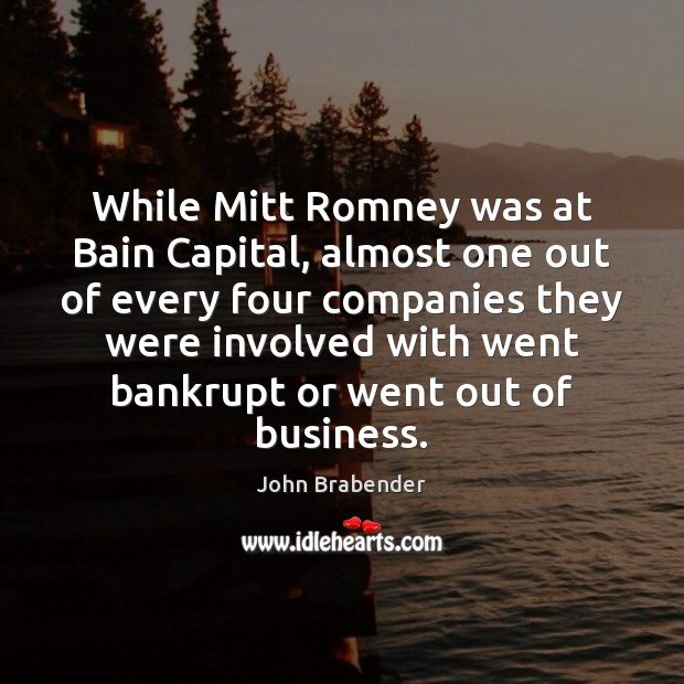 While Mitt Romney was at Bain Capital, almost one out of every Image