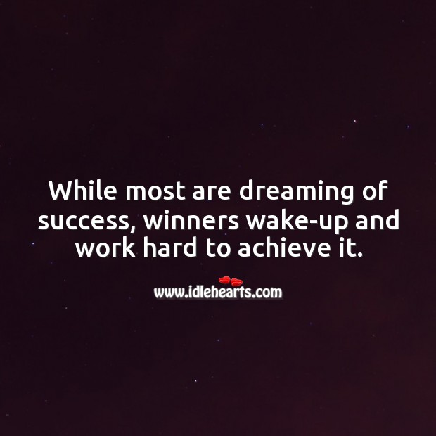 While most are dreaming of success, winners wake-up and work hard to achieve it. Dreaming Quotes Image