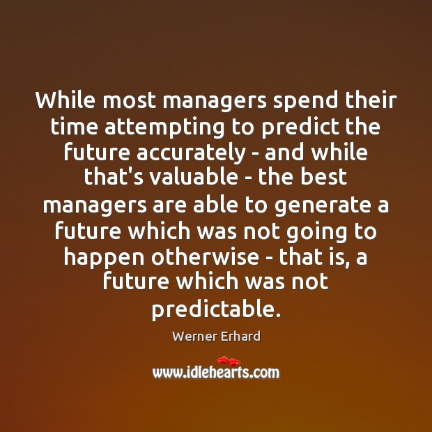 Image, While most managers spend their time attempting to predict the future accurately