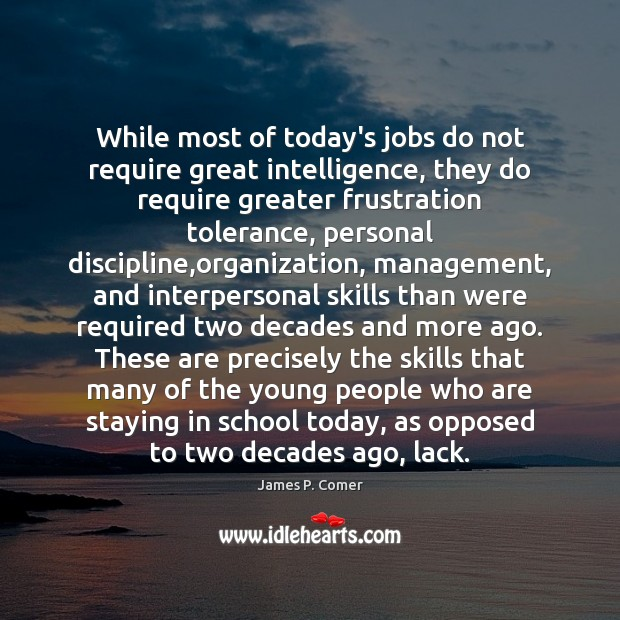While most of today's jobs do not require great intelligence, they do School Quotes Image
