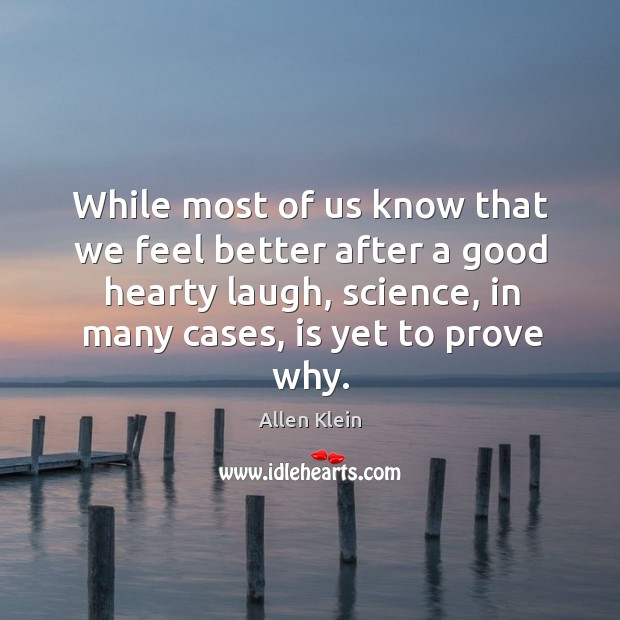 While most of us know that we feel better after a good hearty laugh, science, in many cases, is yet to prove why. Image