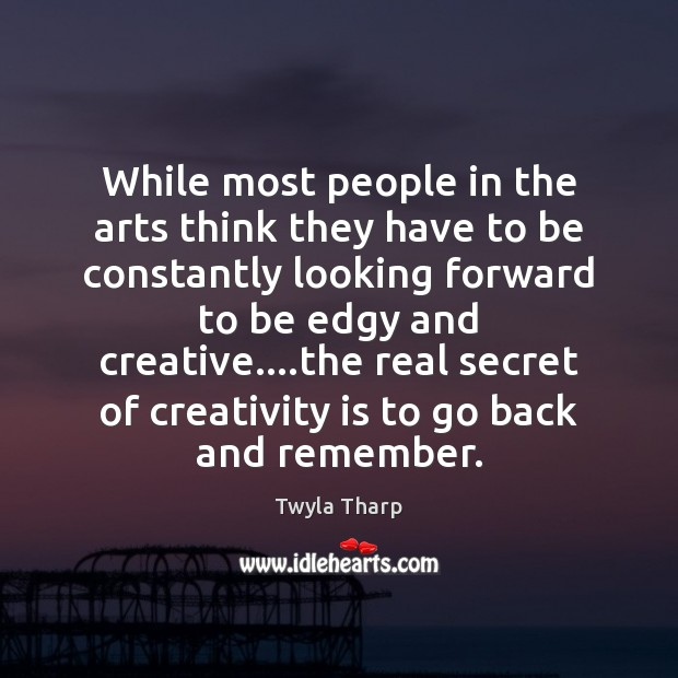 While most people in the arts think they have to be constantly Image
