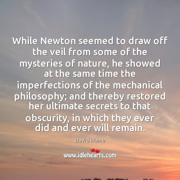 While Newton seemed to draw off the veil from some of the David Hume Picture Quote