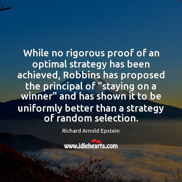 While no rigorous proof of an optimal strategy has been achieved, Robbins Image