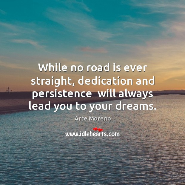 Image, While no road is ever straight, dedication and persistence  will always lead