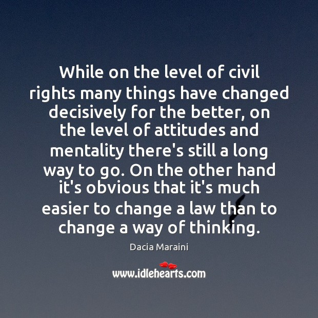 While on the level of civil rights many things have changed decisively Dacia Maraini Picture Quote
