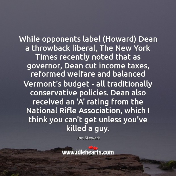 While opponents label (Howard) Dean a throwback liberal, The New York Times Income Quotes Image