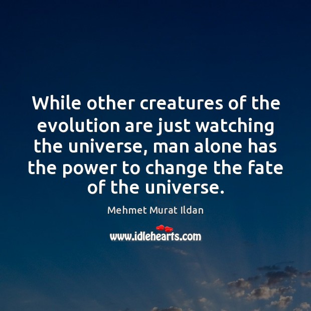 Image, While other creatures of the evolution are just watching the universe, man
